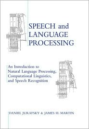Speech and Language Processing : An Introduction to Natural Language Processing, Computational Linguistics and Speech Recognition