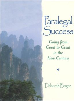 Paralegal Success : Going from Good to Great in the New Century
