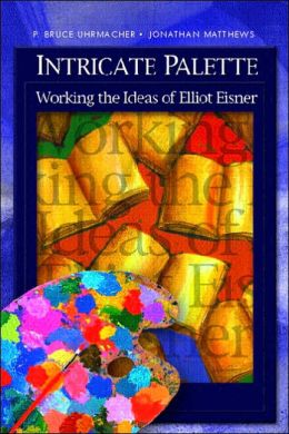 Intricate Palette: Working the Ideas of Elliot Eisner