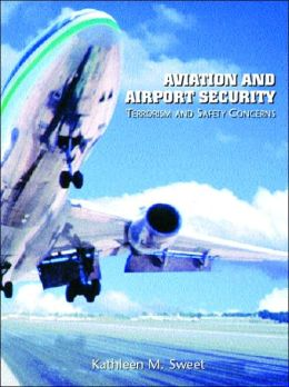 Aviation and Airport Security: Terrorism and Safety Concerns