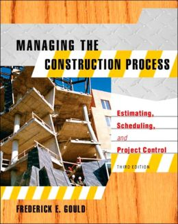 Managing the Construction Process: Estimating, Scheduling, and Project Control