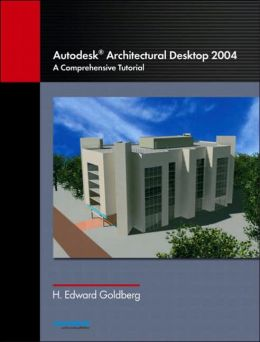 Autodesk Architectural Desktop 2004: A Comprehensive Tutorial