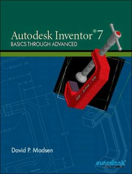 Autodesk Inventor 7: Basics Through Advanced