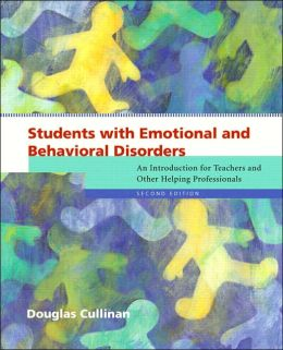 Students with Emotional and Behavioral Disorders: An Introduction for Teachers and other Helping Professionals