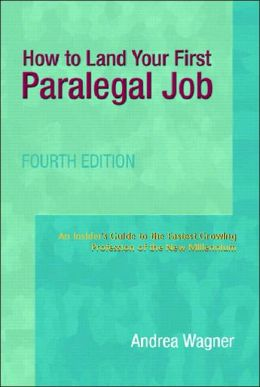 How to Land Your First Paralegal Job: An Insider's Guide to the Fastest-Growing Profession of the New Millennium