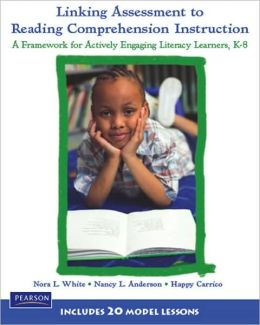 Linking Assessment to Reading Comprehension Instruction: A Framework for Actively Engaging Literacy Learners, K-8