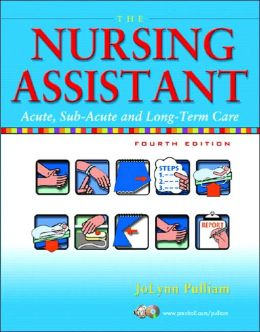 The Nursing Assistant: Acute, Sub-Acute, and Long-Term Care