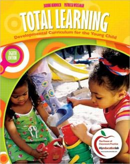 Total Learning: Developmental Curriculum for the Young Child (with MyEducationLab)