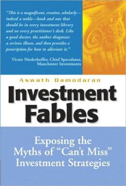 Investment Fables: Exposing the Myths of Can't Miss Investment Strategies