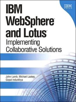 WebSphere and Lotus: Implementing Collaborative Solutions
