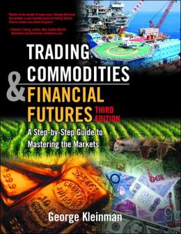 Trading Commodities and Financial Future: A Step by Step Guide to Mastering the Markets (Third Edition)
