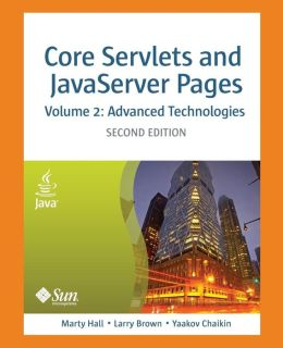 Core Servlets and JavaServer Pages, Volume 2 : Advanced Technologies, Second Edition