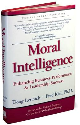 Moral Intelligence: Enhancing Business Performance and Leadership Success