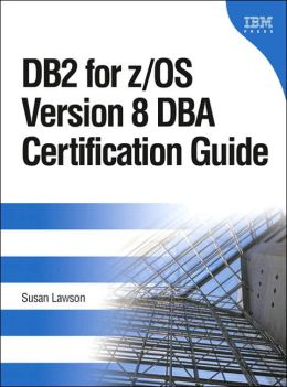 DB2 for the z/OS Version 8 DBA Certification Guide (IBM Press: Information Management )