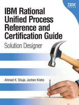 IBM Rational Unified Process Reference and Certification Guide: Solutions Designer