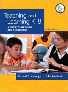Teaching and Learning K-8: A Guide to Methods and Resources