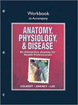 Workbook for Anatomy, Physiology, and Disease: An Interactive Journey for Health Professionals for Anatomy, Physiology, & Disease: An Interactive Journey for Health Professionals