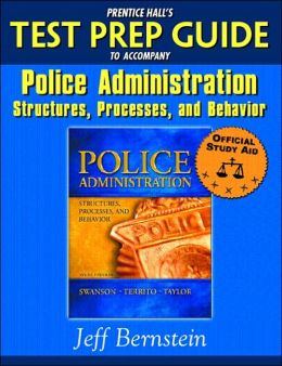 Prentice Hall's Test Prep Guide to Accompany Police Administration: Structures, Processes, and Behavior