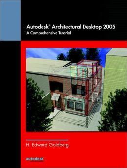 Autodesk Architectural Desktop 2005: A Comprehensive Tutorial