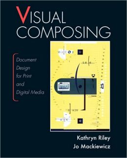Visual Composing: Document Design for Print and Digital Media