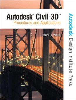 NEW Autodesk Civil 3D: Procedures & Applications