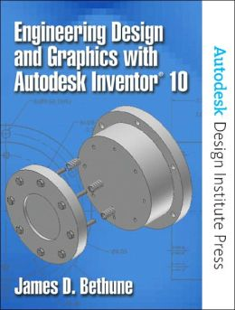 Engineering Design and Graphics with Autodesk Inventor 10