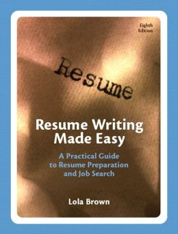 Resume Writing Made Easy: A Practical Guide to Resume Preparation and Job Search