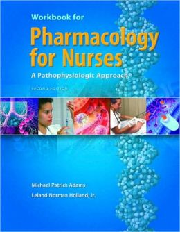 Workbook for Pharmacology for Nurses: A Pathophysiological Approach