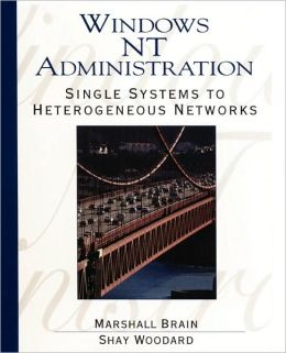Windows NT 4. O System Administration: Single Systems to Heterogeneous Networks