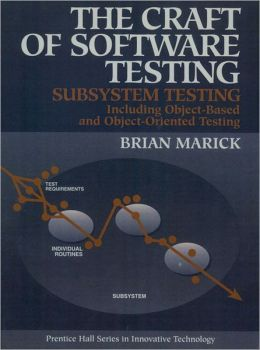 The Craft of Software Testing: Subsystems Testing Including Object-Based and Object-Oriented Testing