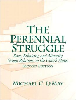 The Perennial Struggle: Race, Ethnicity and Minority Group Relations in the United States