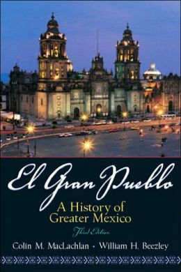 El Gran Pueblo: A History of Greater Mexico