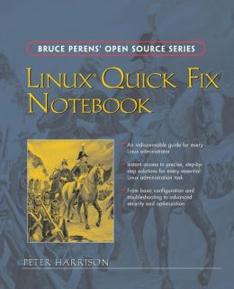 Linux Quick Fix Notebook (Bruce Perens' Open Source Series)
