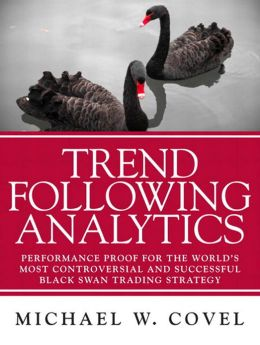 Trend Following Analytics: Performance Proof for the World's Most Controversial & Successful Black Swan Trading Strategy (PagePerfect NOOK Book)