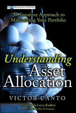 Understanding Asset Allocation: An Intuitive Approach to Maximizing Your Portfolio