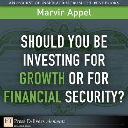 Should You Be Investing for Growth or for Financial Security?
