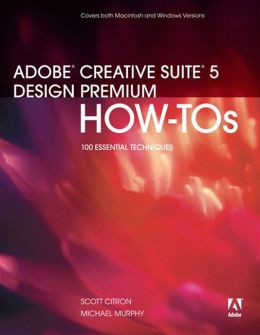 Adobe Creative Suite 5 Design Premium How-Tos: 100 Essential Techniques