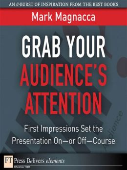Grab Your Audiences Attention: First Impressions Set the Presentation Onor Off--Course