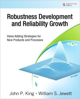 Robustness Development and Reliability Growth: Value-Adding Strategies for New Products and Processes (Prentice Hall Six Sigma for Innovation and Growth Series)