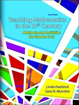 Teaching Mathematics for the 21st Century: Methods and Activities for Grades 6-12