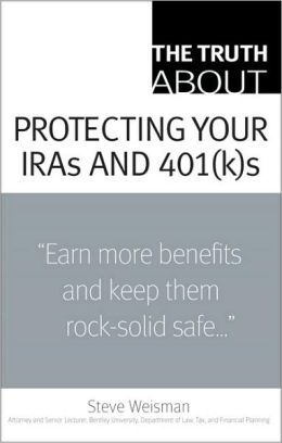 The Truth about Protecting Your IRAs and 401(k)s (Truth About Series)