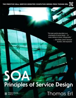 Service Oriented Architecture: Principles of Service Design (The Prentice Hall Service-Oriented Computing Series)
