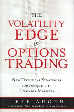 Volatility Edge in Options Trading: New Technical Strategies for Investing in Unstable Markets