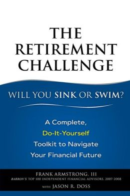 The Retirement Challenge--Sink or Swim: A Complete, Do-It-Yourself Toolkit to Navigate Your Financial Future