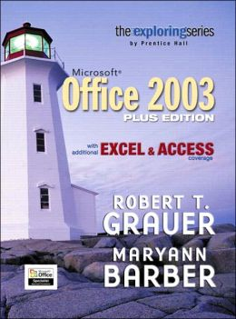 Exploring Microsoft Office 2003: With Additional Excel and Access Coverage