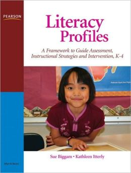 Literacy Profiles: A Framework to Guide Assessment, Instructional Strategies and Intervention, K-4
