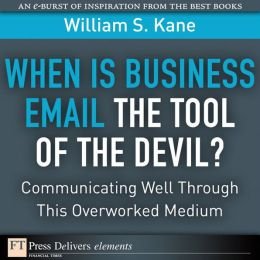 When Is Business Email the Tool of the Devil: Communicating Well Through This Overlooked Medium