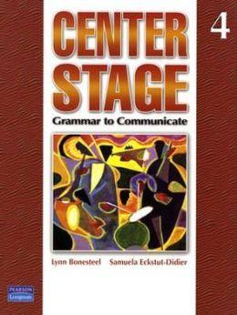 Center Stage: Grammar to Communicate 4 (international Version)