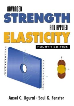 Advanced Strength and Applied Elasticity Ansel C. Ugural, Saul K. Fenster
