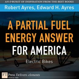 Partial Fuel Energy Answer for America: A Electric Bikes